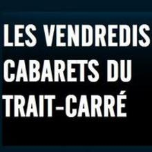 Vendredis cabarets du Trait-Carré
