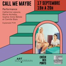 CALL ME MAYBE: Performance Catherine Lejeune, Marie Atcheba, Sophie-Anne Bélisle et Camille Blais