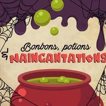 Bonbons, potions et Naincantations