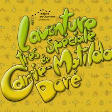 Théâtre ambulant-L'aventure très spéciale de Carrie Matilda Doré, par Théâtre en Quartiers  (4 à 9 ans)