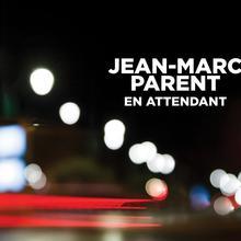 Jean-Marc Parent: En attendant